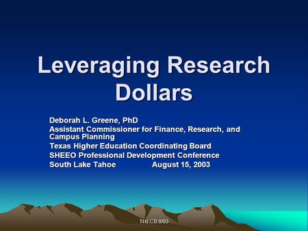 THECB 8/03 Leveraging Research Dollars Deborah L. Greene, PhD Assistant Commissioner for Finance, Research, and Campus Planning Texas Higher Education.