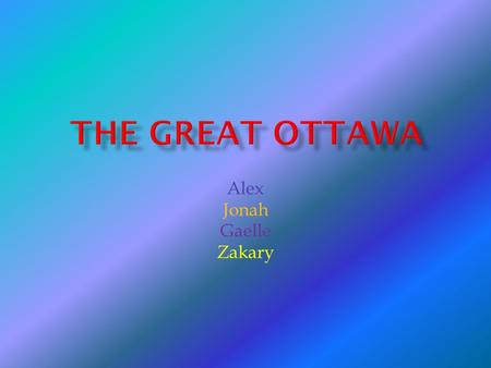 Alex Jonah Gaelle Zakary.  The Ottawa lived in wigwams. Wigwams are made of wooden frames, which are covered with woven mats and sheets of birch bark.