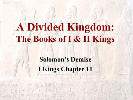 A Divided Kingdom: The Books of I & II Kings Solomon's Demise I Kings Chapter 11.