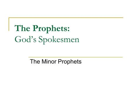The Prophets: God's Spokesmen The Minor Prophets.