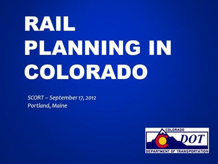 RAIL PLANNING IN COLORADO SCORT – September 17, 2012 Portland, Maine.