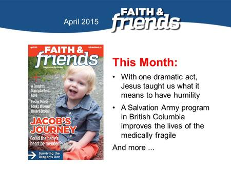 April 2010 April 2015 This Month: With one dramatic act, Jesus taught us what it means to have humility A Salvation Army program in British Columbia improves.