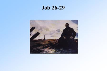 "Job 26-29. Job 26 Job Job 26:1-4 Job's longest speech, ch 26-31 ""Friends"" don't have answers Said some good But no direct meaning Still no answer why."
