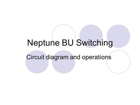 Neptune BU Switching Circuit diagram and operations.