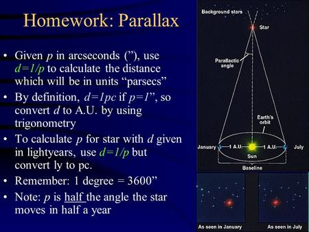 "Homework: Parallax Given p in arcseconds (""), use d=1/p to calculate the distance which will be in units ""parsecs"" By definition, d=1pc if p=1"", so convert."