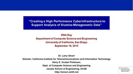 """Creating a High Performance Cyberinfrastructure to Support Analysis of Illumina Metagenomic Data"" DNA Day Department of Computer Science and Engineering."