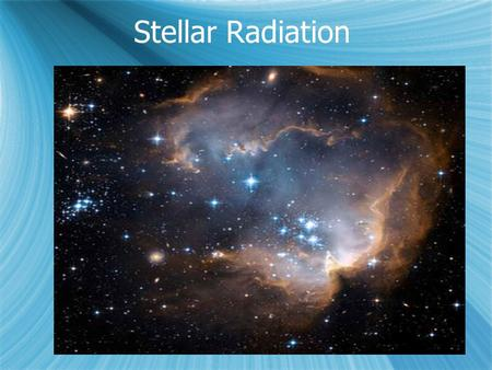 Stellar Radiation.  Where do stars get their energy?  Energy from stars can be understood using Einstein's famous equation E=mc 2  The product of the.