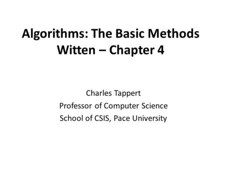 Algorithms: The Basic Methods Witten – Chapter 4 Charles Tappert Professor of Computer Science School of CSIS, Pace University.