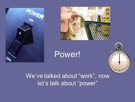 "Power! We've talked about ""work"", now let's talk about ""power"""