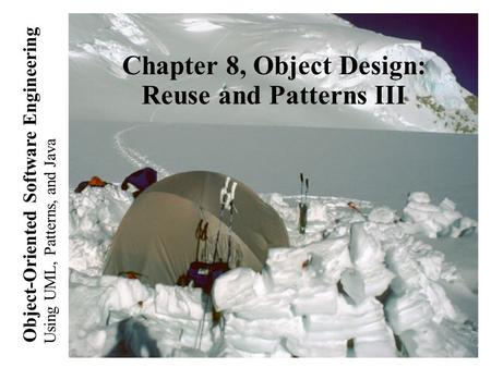 Using UML, Patterns, and Java Object-Oriented Software Engineering Chapter 8, Object Design: Reuse and Patterns III.