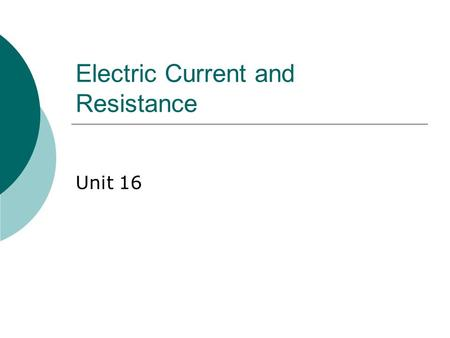Electric Current and Resistance Unit 16. Electric Current  The current is the rate at which the charge flows through a surface Look at the charges flowing.