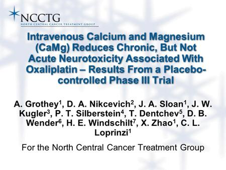 Intravenous Calcium and Magnesium (CaMg) Reduces Chronic, But Not Acute Neurotoxicity Associated With Oxaliplatin – Results From a Placebo- controlled.