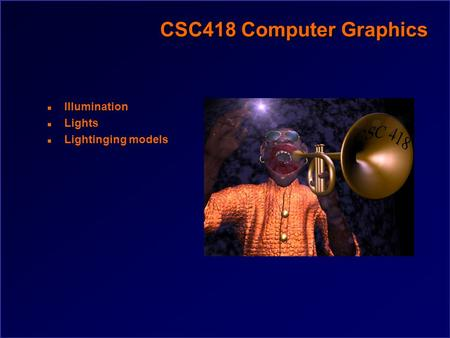 CSC418 Computer Graphics n Illumination n Lights n Lightinging models.