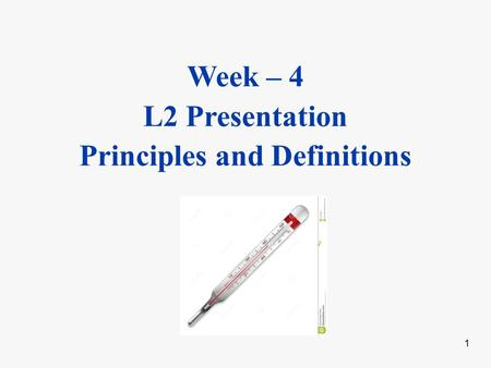 Week – 4 L2 Presentation Principles and Definitions 1.