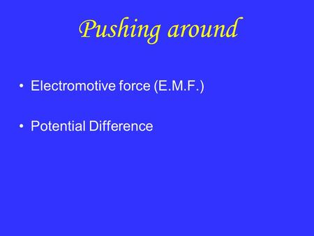 Pushing around Electromotive force (E.M.F.) Potential Difference.