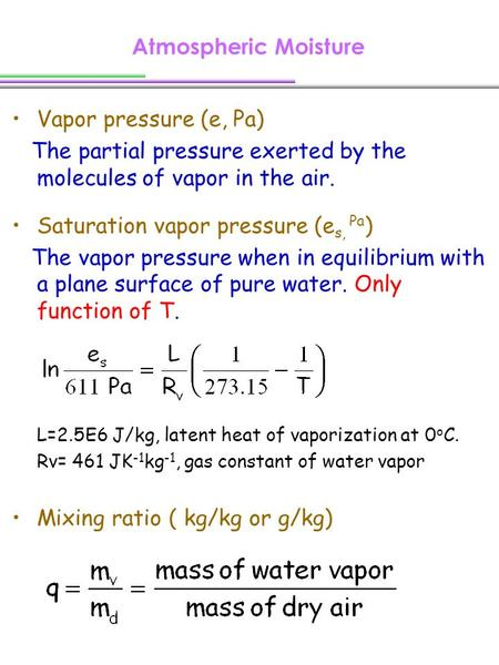 Atmospheric Moisture Vapor pressure (e, Pa) The partial pressure exerted by the molecules of vapor in the air. Saturation vapor pressure (e s, Pa ) The.