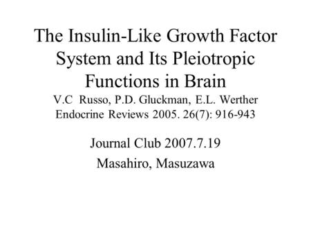 The Insulin-Like Growth Factor System and Its Pleiotropic Functions in Brain V.C Russo, P.D. Gluckman, E.L. Werther Endocrine Reviews 2005. 26(7): 916-943.