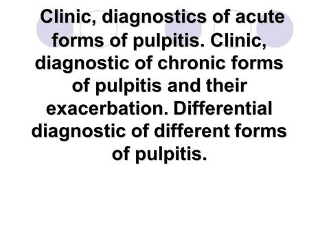 Clinic, diagnostics of acute forms of pulpitis