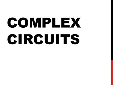 COMPLEX CIRCUITS. CONSTRUCT A CIRCUIT Show direction of the current. Unscrew light bulb 1. Explain what happens. Repeat for bulb 2 Repeat for bulb 3 1.