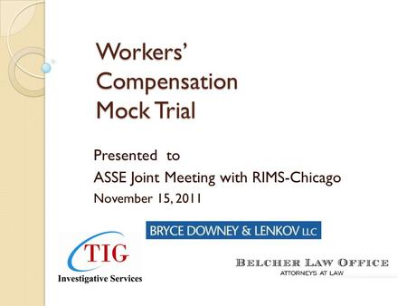 Workers' Compensation Mock Trial Presented to ASSE Joint Meeting with RIMS-Chicago November 15, 2011.