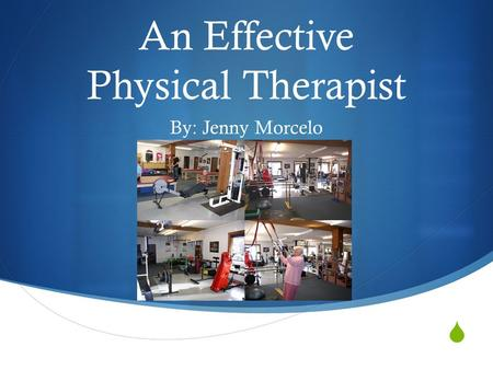  An Effective Physical Therapist By: Jenny Morcelo.