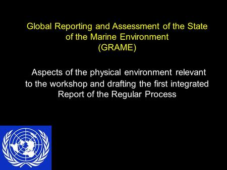 Global Reporting and Assessment of the State of the Marine Environment (GRAME) Aspects of the physical environment relevant to the workshop and drafting.
