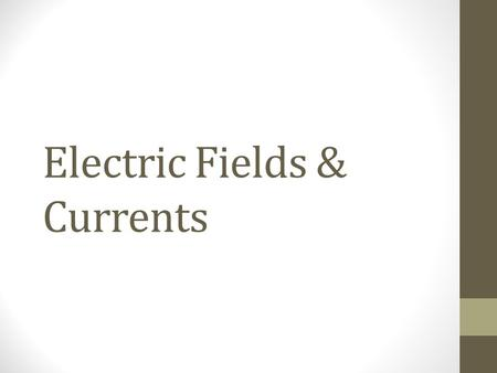 "Electric Fields & Currents. Electric Fields Think of electric force as establishing a ""field"" telling particles which way to move and how fast Electric."