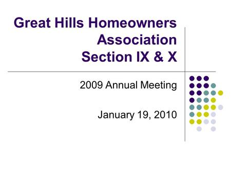 Great Hills Homeowners Association Section IX & X 2009 Annual Meeting January 19, 2010.