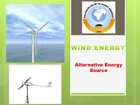Alternative Energy Source. What is WIND ENERGY ?  Wind energy wind up the movement of the air flow (kinetic) energy. A portion of this energy is converted.