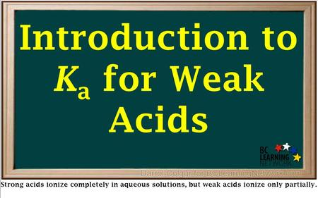 Strong acids ionize completely in aqueous solutions, but weak acids ionize only partially. Introduction to K a for Weak Acids.