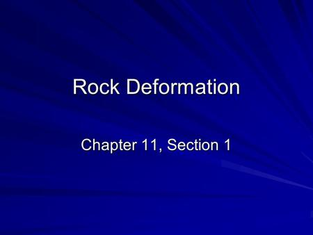 Rock Deformation Chapter 11, Section 1. Factors Affecting Deformation Deformation – all changes in the original shape and/or size of a rock body Stress.