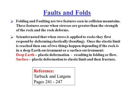 Faults and Folds  Folding and Faulting are two features seen in collision mountains. These features occur when stresses are greater than the strength.