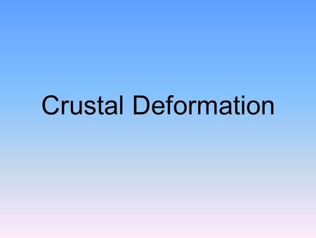 Crustal Deformation. Types of Deformation Folds Faults & Joints.