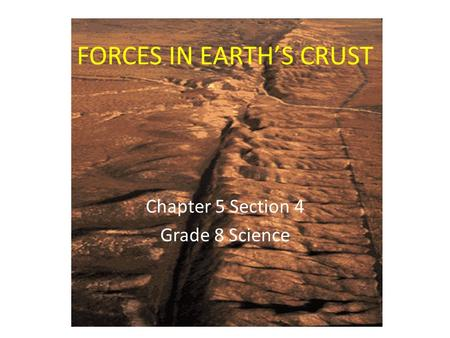 FORCES IN EARTH'S CRUST Chapter 5 Section 4 Grade 8 Science.