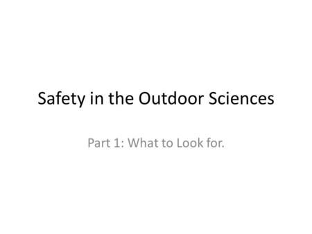 Safety in the Outdoor Sciences Part 1: What to Look for.