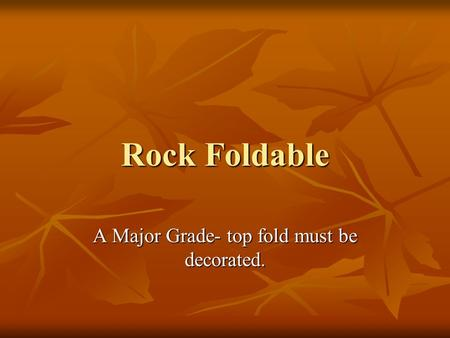 Rock Foldable A Major Grade- top fold must be decorated.