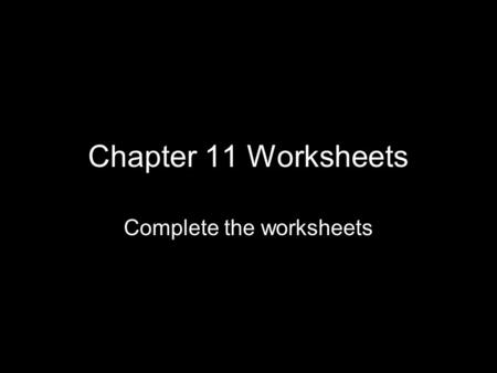 Complete the worksheets