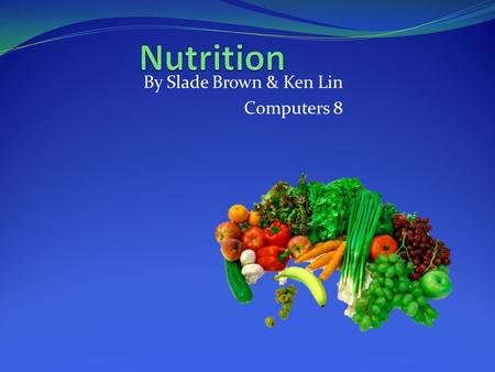 By Slade Brown & Ken Lin Computers 8. Water Not enough  dehydration Need more in heat / when exercising No daily amount needed Transports nutrients to.