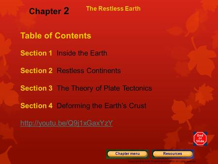 Copyright © by Holt, Rinehart and Winston. All rights reserved. ResourcesChapter menu The Restless Earth Table of Contents Section 1 Inside the Earth Section.