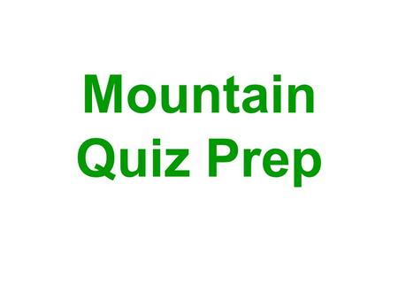 Mountain Quiz Prep. Where are the closest mountains?