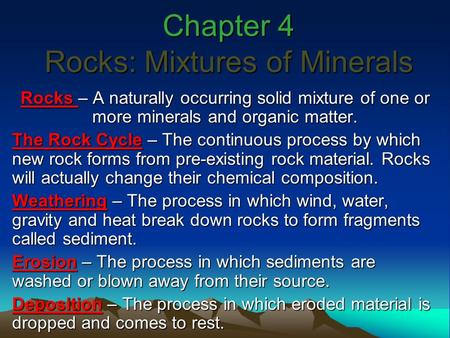 Chapter 4 Rocks: Mixtures of Minerals Rocks – A naturally occurring solid mixture of one or more minerals and organic matter. The Rock Cycle – The continuous.