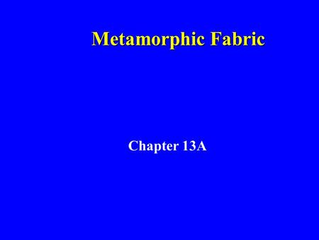 Metamorphic Fabric Chapter 13A. Solid-state Crystal Growth Nucleation –Crystallization of new phases Crystal growth –Modification of existing grain boundaries.