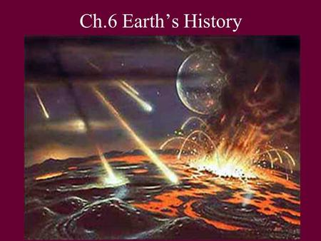 "Ch.6 Earth's History. Who's got the TIME? RELATIVE: order/sequence known, but not the actual date of occurrence. ""Time Line"" ABSOLUTE: actual date determined."