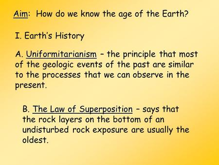 Aim Aim: How do we know the age of the Earth? I. Earth's History Uniformitarianism A. Uniformitarianism – the principle that most of the geologic events.