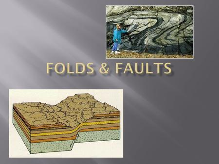  Rock Strata  These are rock layers under the surface.  They are normally flat (horizontal) when deposited.  Fold  Fault  Stratigrapher  Geologist.
