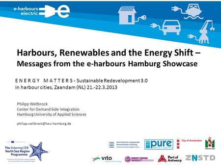 Harbours, Renewables and the Energy Shift – Messages from the e-harbours Hamburg Showcase Philipp Wellbrock Center for Demand Side Integration Hamburg.