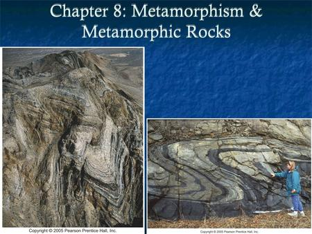 "Chapter 8: Metamorphism & Metamorphic Rocks. Introduction ""Meta"" = change & ""morph"" = form Metamorphic = to change form Transition of one rock into another."