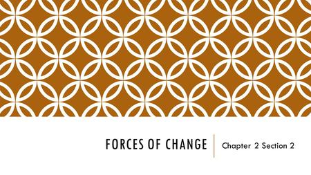 FORCES OF CHANGE Chapter 2 Section 2. THINK ABOUT CHANGE…  How has change happening around you influenced your life? How have changes you made within.