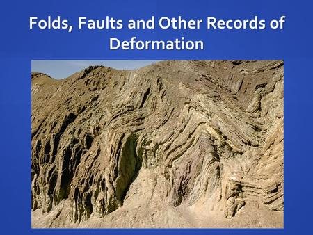 Folds, Faults and Other Records of Deformation. Significance to CCS Fundamental to trapping configuration Fundamental to trapping configuration Important.