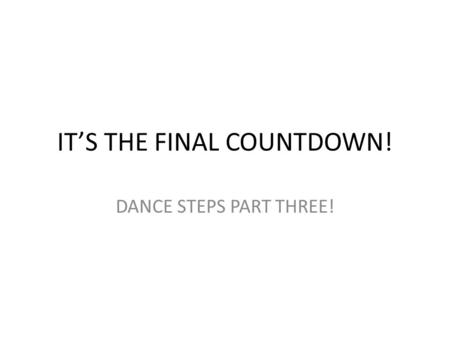 IT'S THE FINAL COUNTDOWN! DANCE STEPS PART THREE!.